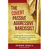 The Covert Passive-Aggressive Narcissist: Recognizing the Traits and Finding Healing After Hidden Emotional and…