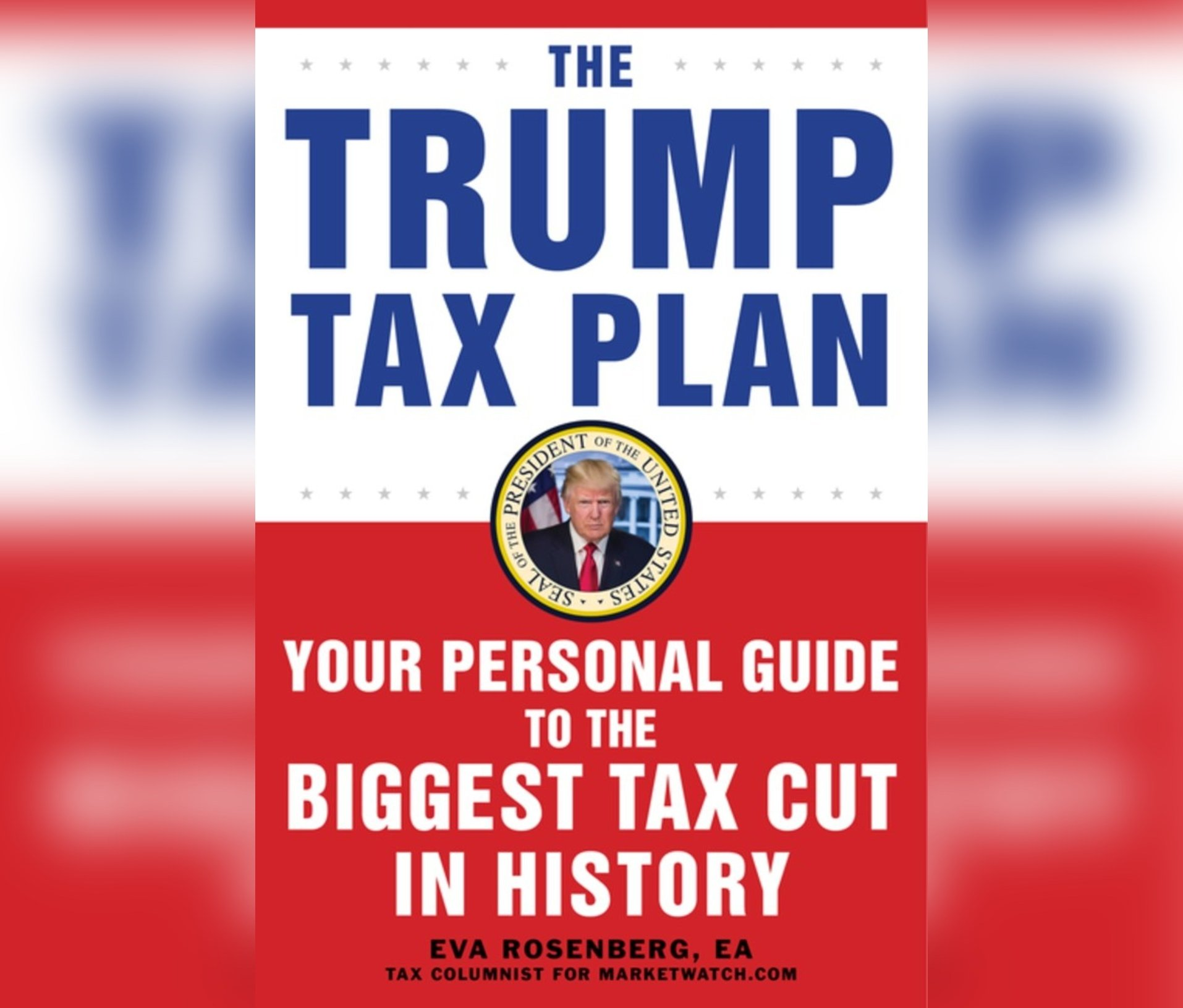 The Trump Tax Plan: Your Personal Guide to the Biggest Tax Cut in American History