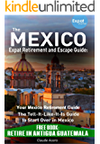THE MEXICO EXPAT RETIREMENT AND ESCAPE GUIDE: The Tell-It-Like-It-Is Guide to Start Over in Mexico: Mexico Retirement Guide FREE GUATEMALA GUIDE Retire in Antigua Guatemala