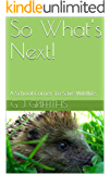 So What's Next!: A School Corner To Save Wildlife. (So What! Series Book 2)