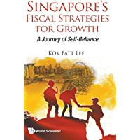 Singapore's Fiscal Strategies For Growth: A Journey Of Self-reliance