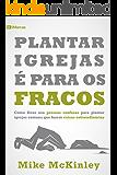 Plantar igrejas é para os fracos (9 Marcas) (Portuguese Edition)