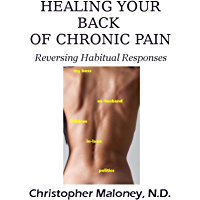 Healing Your Back Of Chronic Pain: Reversing Habitual Responses