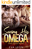 Saving His Omega: An M/M Omegaverse Mpreg Romance (Delta Squad Alphas Book 3)