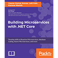 Building Microservices with .NET Core: Develop skills in Reactive Microservices, database scaling, Azure Microservices, and more