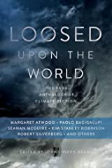 Loosed upon the World: The Saga Anthology of Climate Fiction Kindle Edition