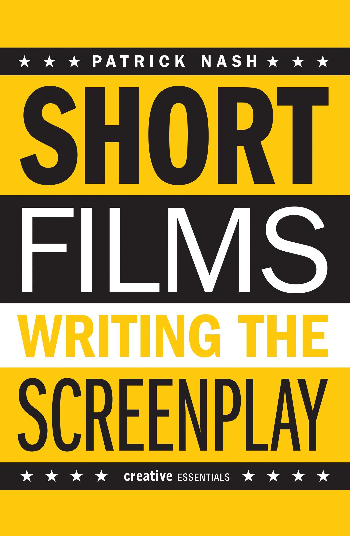 Short Films: Writing the Screenplay (Creative Essentials