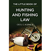 The Little Book of Hunting and Fishing Law (ABA Little Books Series)