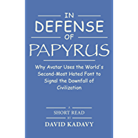 In Defense of Papyrus: Avatar Uses the World's Second-Most-Hated Font to Signal the Downfall of Civilization (Short Read…