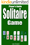 Solitaire Game: Ultimate Player's Guide, Game Rules and Winning Tips