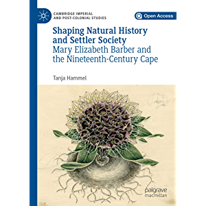Shaping Natural History and Settler Society: Mary Elizabeth Barber and the Nineteenth-Century Cape (Cambridge Imperial…