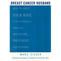 Breast Cancer Husband: How to Help Your Wife (and Yourself) during Diagnosis, Treatment...