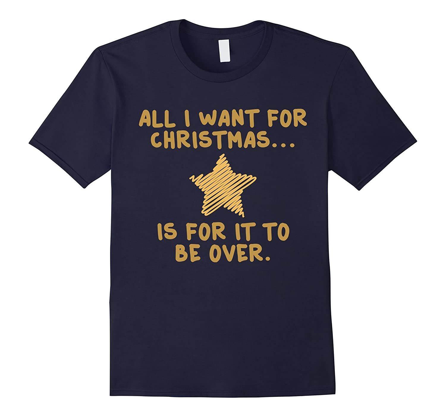 All I Want For Christmas Star is For It to Be Over T-SHIRT-Art