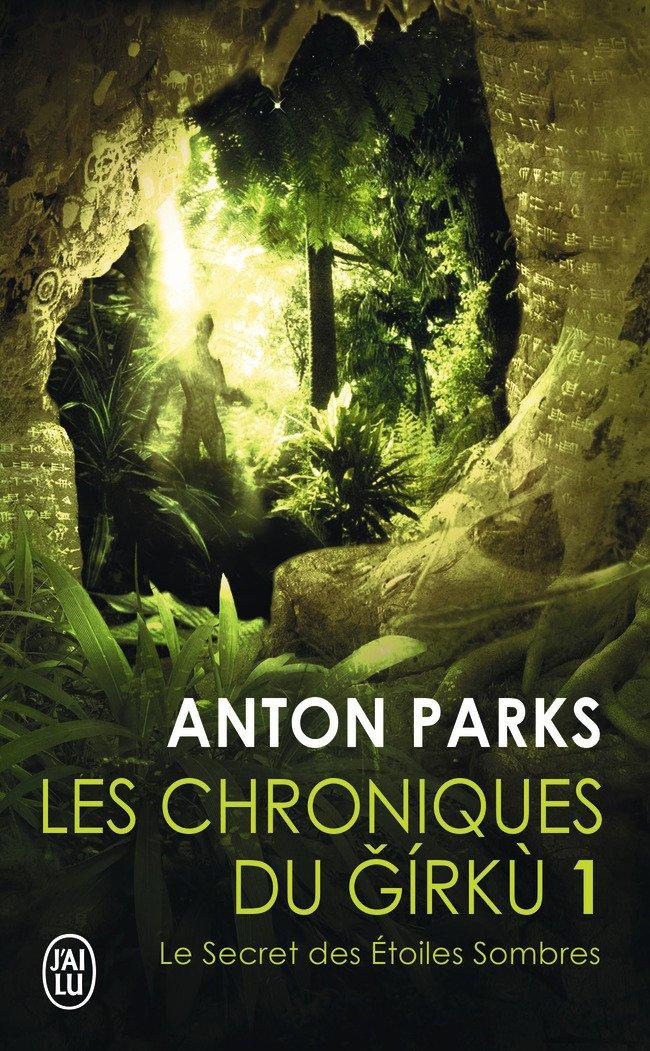 Les chroniques du Girkù, Tome 1 : Le secret des étoiles sombres Broché – 22 juin 2013 Anton Parks J'AI LU 2290071986 Fantastique