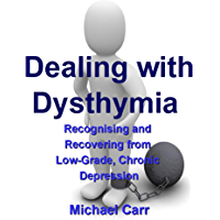 Dealing with Dysthymia: Recognising and Recovering from Chronic, Low-Grade Depression