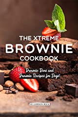 The Xtreme Brownie Cookbook: Brownie Bars and Brownie Recipes for Days! Kindle Edition