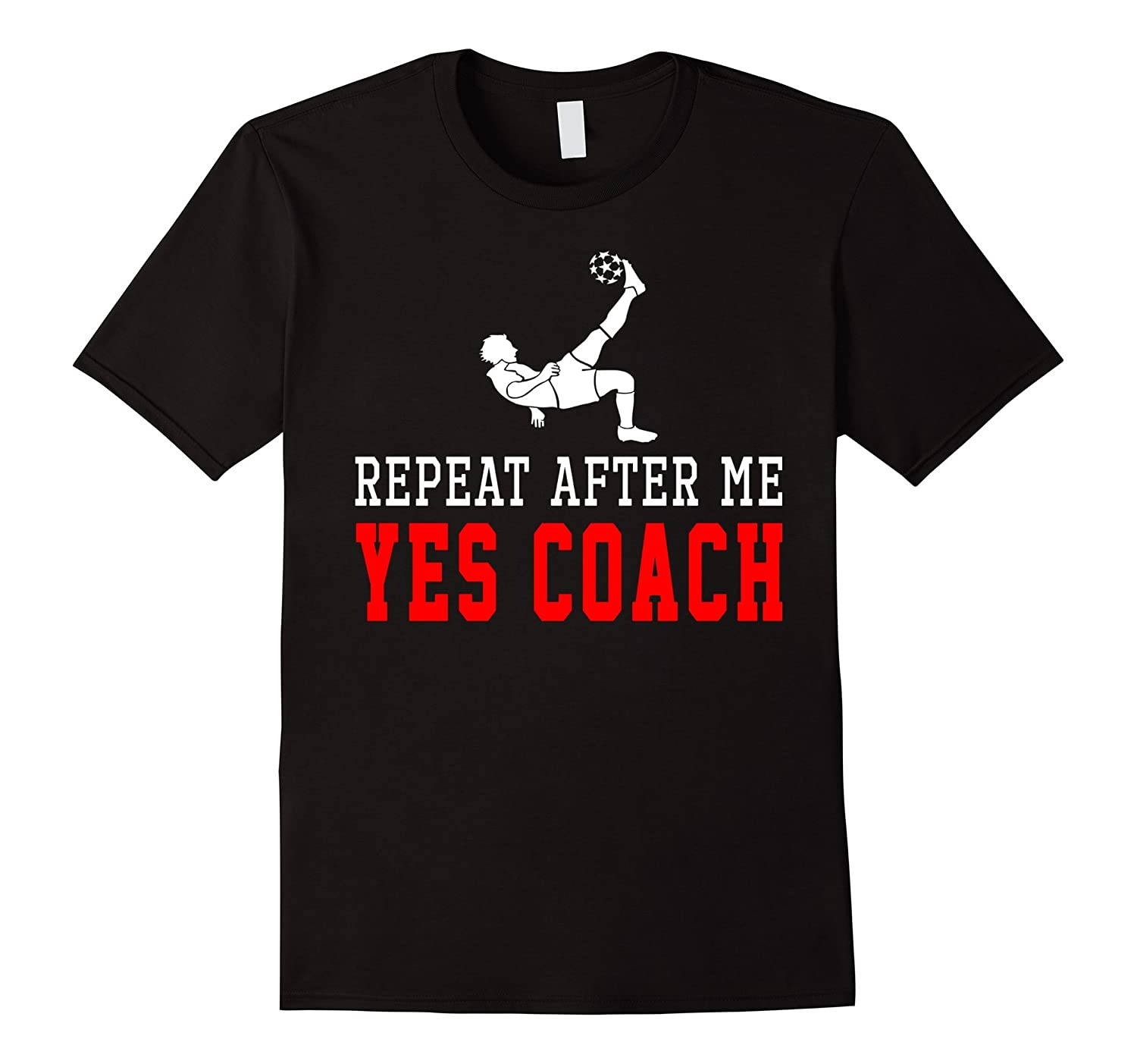 Repeart After Me Yes Coach Soccer Shirt Gift-TH