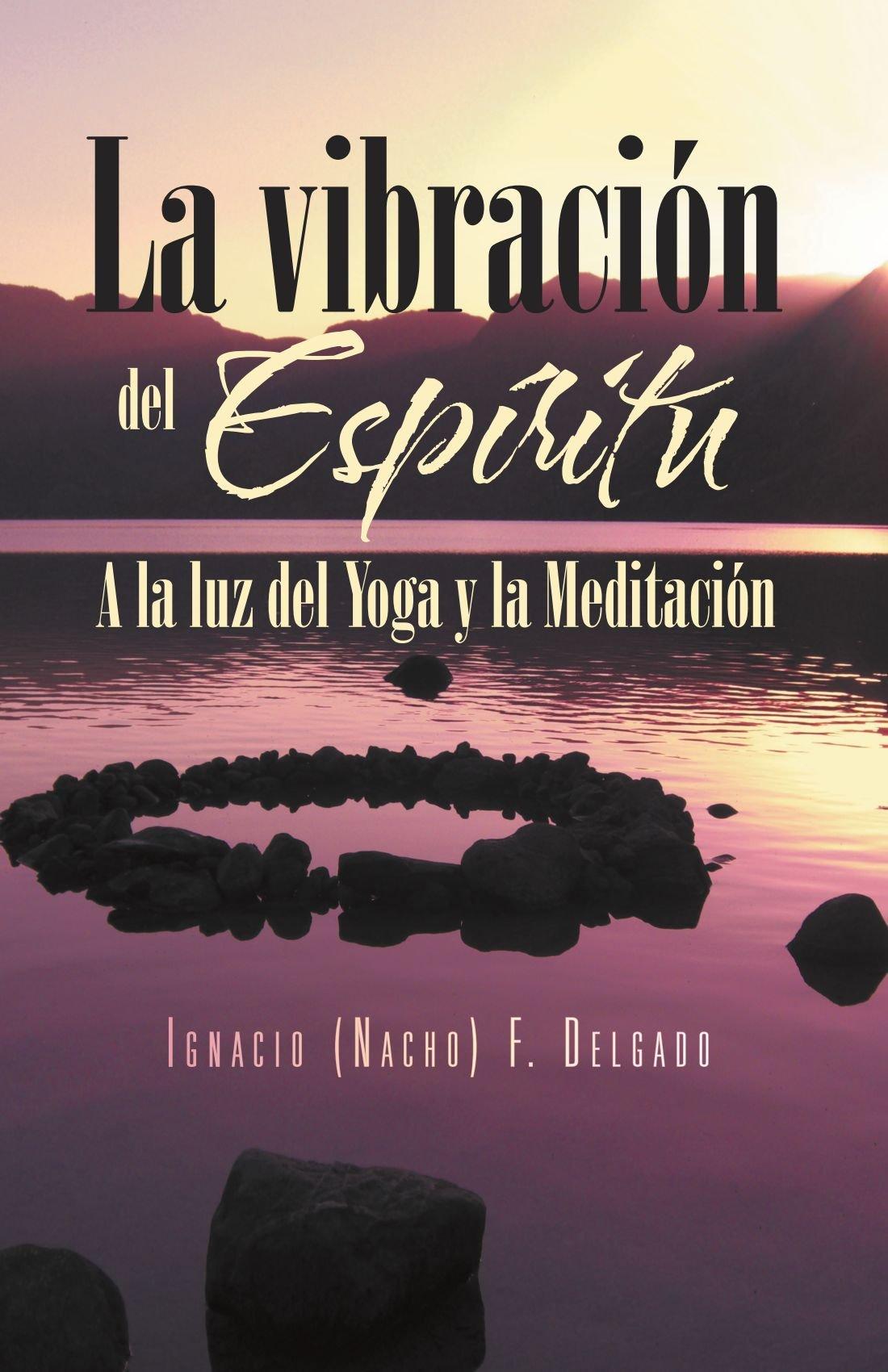 La vibración del Espíritu: A la luz del Yoga y la Meditación ...