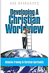 Developing a Christian Worldview: Intensive Training in Christian Spirituality Paperback