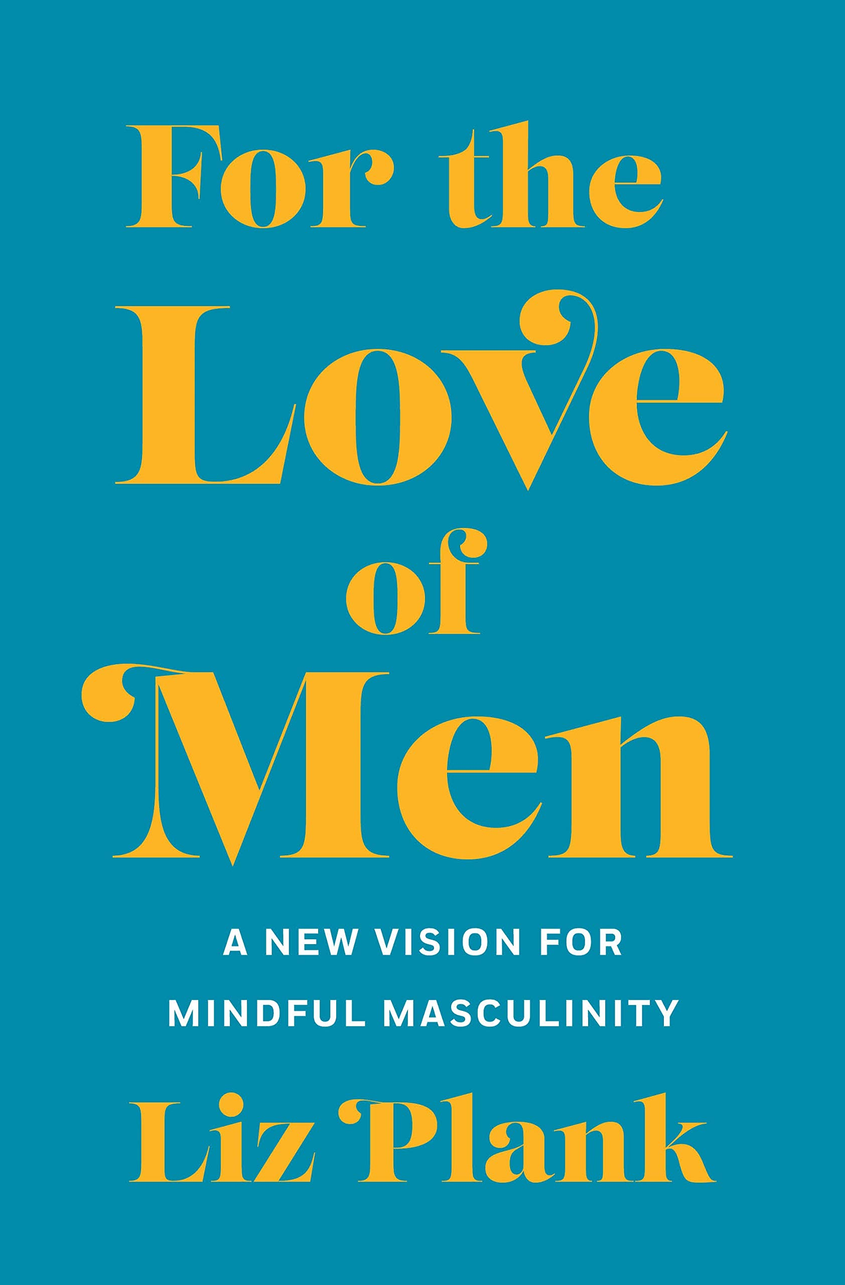 For the Love of Men: A New Vision for Mindful Masculinity by St. Martin's Press