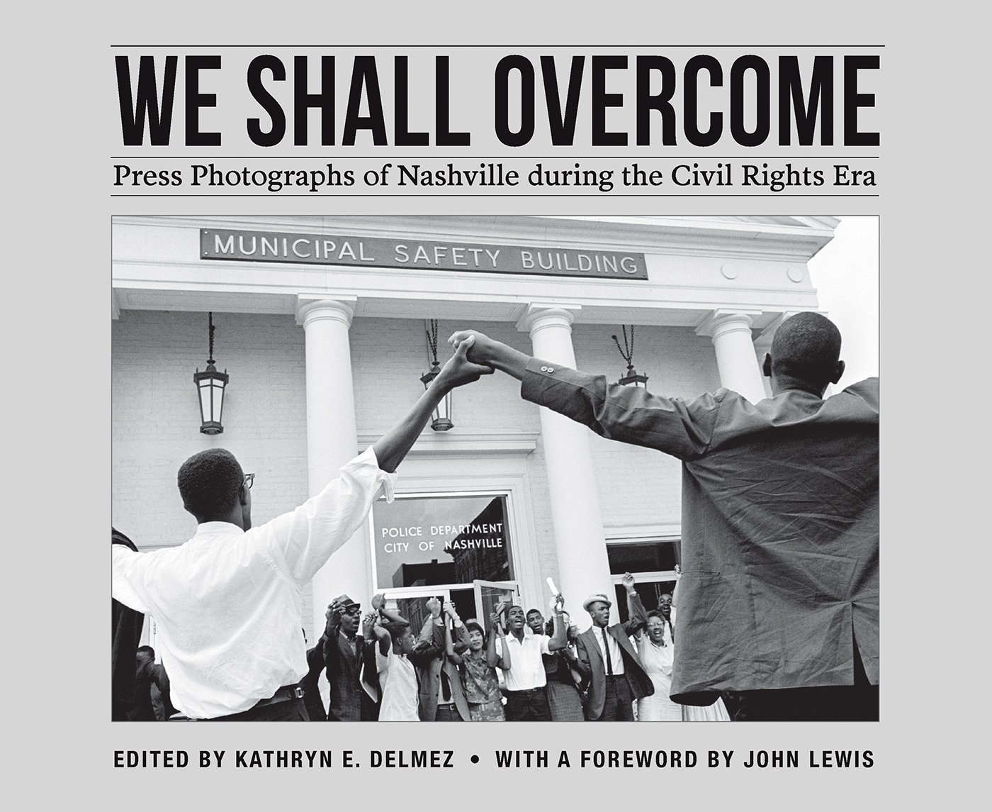 We Shall Overcome: Press Photographs of Nashville during the Civil Rights Era (A Frist Art Museum Title)