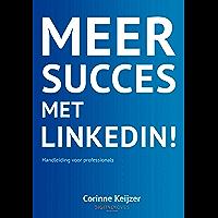 Meer succes met LinkedIn!: Handleiding voor Professionals