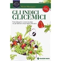 Gli indici glicemici. Come dimagrire e restare in salute con gli alimenti a basso indice glicemico