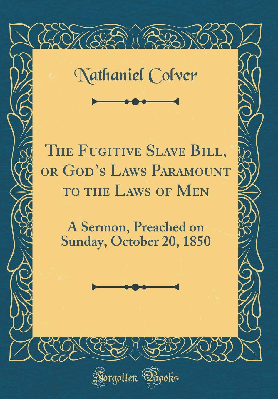 The Fugitive Slave Bill, or God's Laws Paramount to the Laws of Men: A Sermon, Preached on Sunday, October 20, 1850 (Classic Reprint) pdf epub