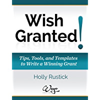 Wish Granted! Tips, Tools, & Templates to Write a Winning Grant (WEGO Grants Book 1)