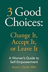 3 Good Choices:  Change It, Accept It, or Leave It: A Woman's Guide to Self-Empowerment Kindle Edition