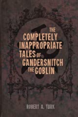 The Completely Inappropriate Tales of Gandersnitch the Goblin Paperback