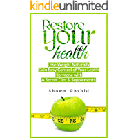 Leptin Resistance Guide: Restore your Health, Lose Weight Naturally, Gain Easy Control of your Leptin Hormone with a Secret Diet and Supplement: (Leptin ... Hormone with a Secret Diet and S Book 1)