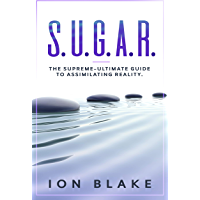 S.U.G.A.R.: The Supreme-Ultimate Guide to Assimilating Reality (English Edition)
