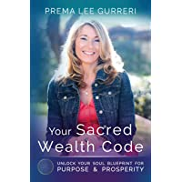 Your Sacred Wealth Code: Unlock Your Soul Blueprint for Purpose & Prosperity