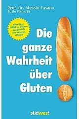 Die ganze Wahrheit über Gluten: Alles über Zöliakie, Glutensensitivität und Weizenallergie. Mit einem Vorwort von Klaus-Dietrich Runow (German Edition) Kindle Edition