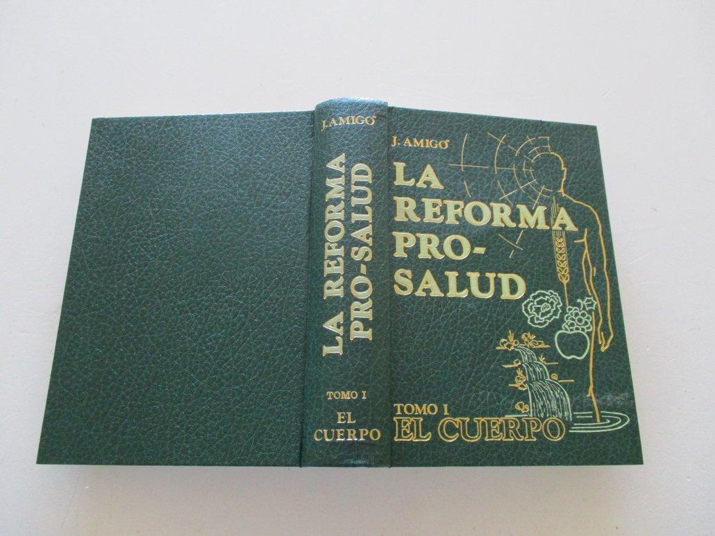 La Reforma Pro-Salud: Tomo I. El cuerpo: Amazon.es: Juan Amigó Barba, Medicina y Salud: Libros
