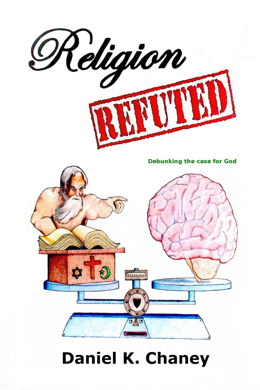 Religion Refuted: Debunking the case for God pdf epub