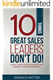 10 Things Great Sales Leaders Don't Do!: Avoid These Sales Blunders and Improve Your Performance