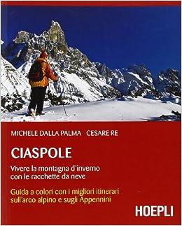 Descargar Con Elitetorrent Ciaspole. Vivere La Montagna D'inverno Con Le Racchette Da Neve Paginas De De PDF