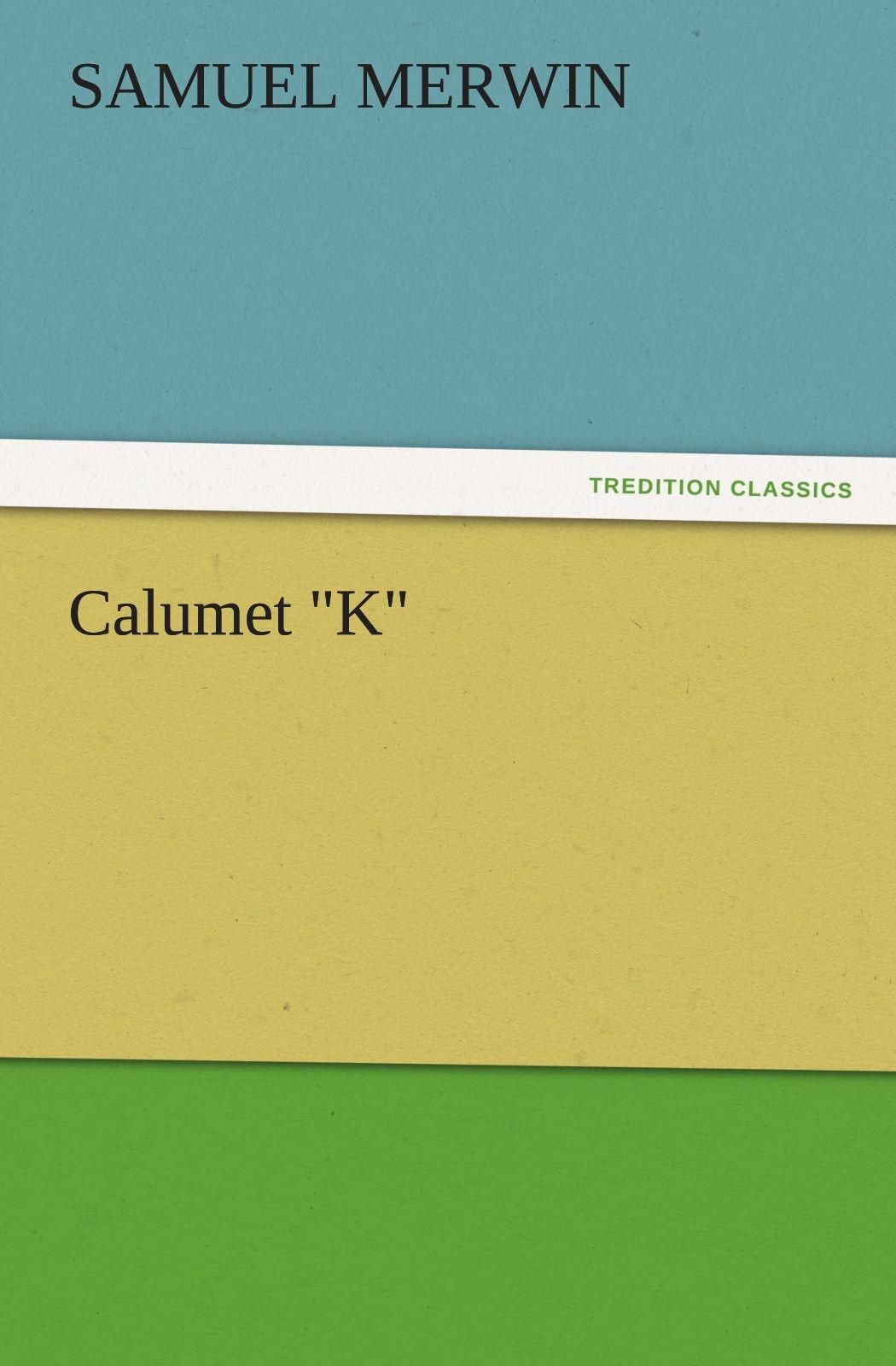 """Download Calumet """"K"""" (TREDITION CLASSICS) pdf"""