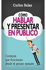 Cómo Hablar y Presentar en Público: Consejos que funcionan desde el primer minuto (Spanish Edition) Kindle Edition