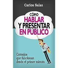 Cómo Hablar y Presentar en Público: Consejos que funcionan desde el primer minuto (Spanish Edition) Jun 30, 2016