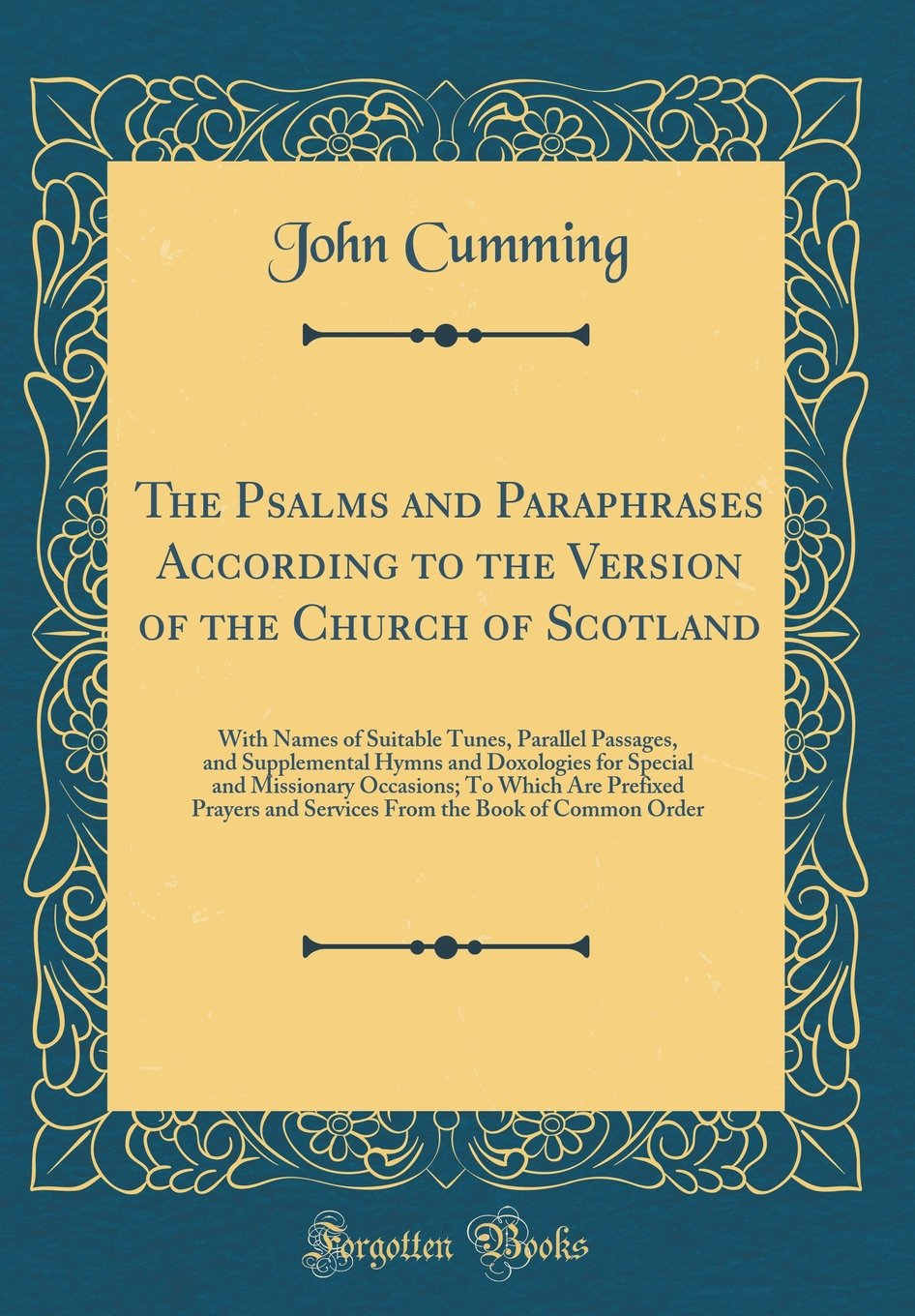 The Psalms and Paraphrases According to the Version of the Church of Scotland: With Names of Suitable Tunes, Parallel Passages, and Supplemental Hymns ... Are Prefixed Prayers and Services from the ebook