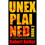 Unexplained Book 2: 16 Baffling Unsolved Mysteries