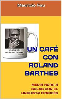 UN CAFÉ CON ROLAND BARTHES: MEDIA HORA A SOLAS CON EL LINGÜISTA FRANCÉS (UN