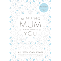 Minding Mum – It's Time to Take Care of You: A New Mum's Guide to Feeling Great, Inside and Out
