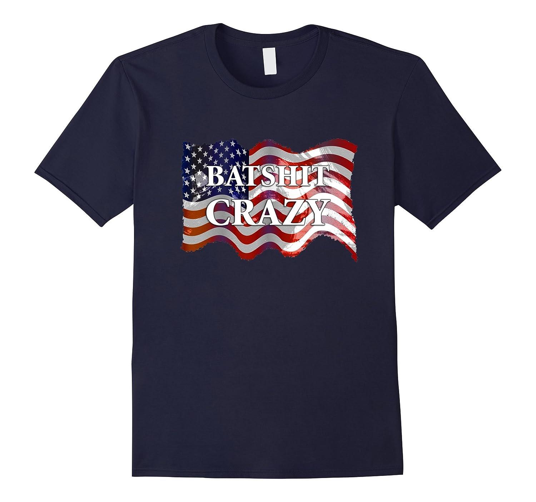 American Flag Shirt Batshit Crazy Funny Political Tee-BN