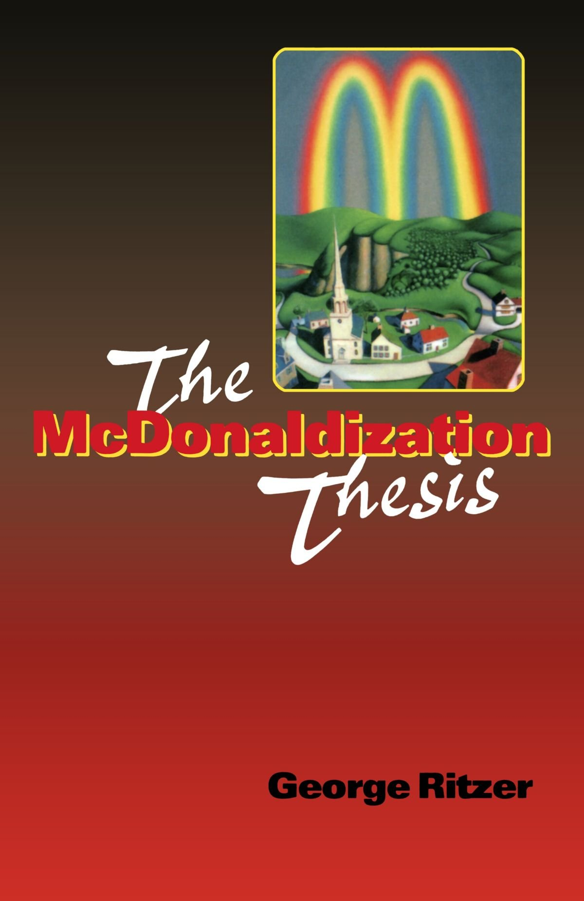 the mcdonaldization thesis is expansion inevitable george ritzer Mcdonaldization is a term used by sociologist george ritzer in his book the mcdonaldization mcdonaldization thesis in cultural as this expansion.