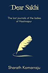 Dear Sakhi: The Lost Journals of the Ladies of Hastinapur Kindle Edition