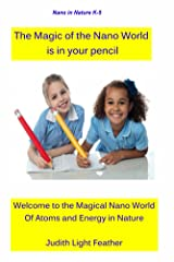 The Magic of the Nano World is in your pencil (Nano in Nature K-5 Book 1) Kindle Edition